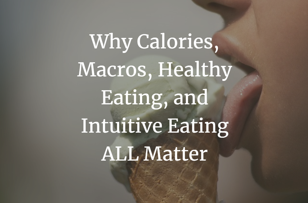 Why Calories, Macros, Healthy Eating, and Intuitive Eating ALL Matter