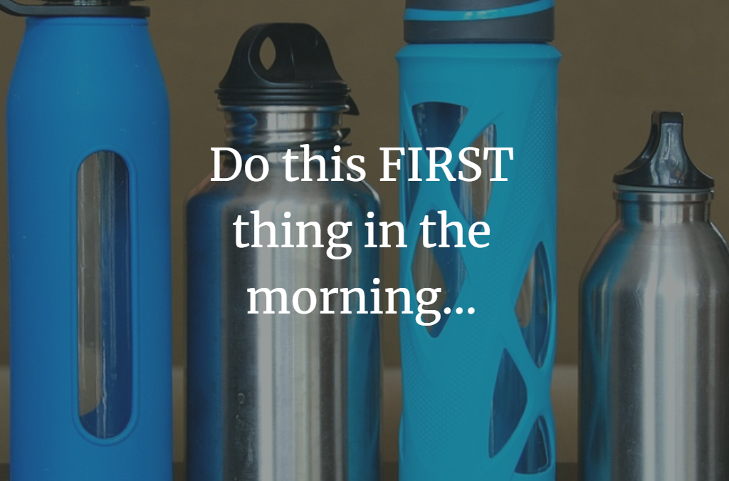 Do this first thing in the morning…