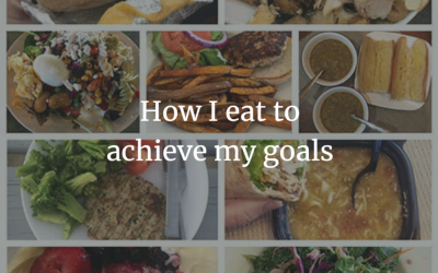 How I eat to achieve my goals