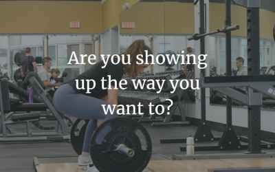 Are you showing up the way you want to?