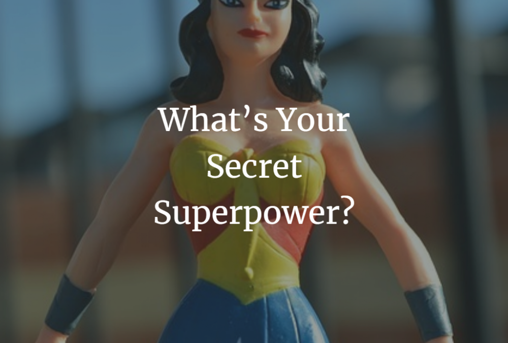 What is Your Secret Superpower?