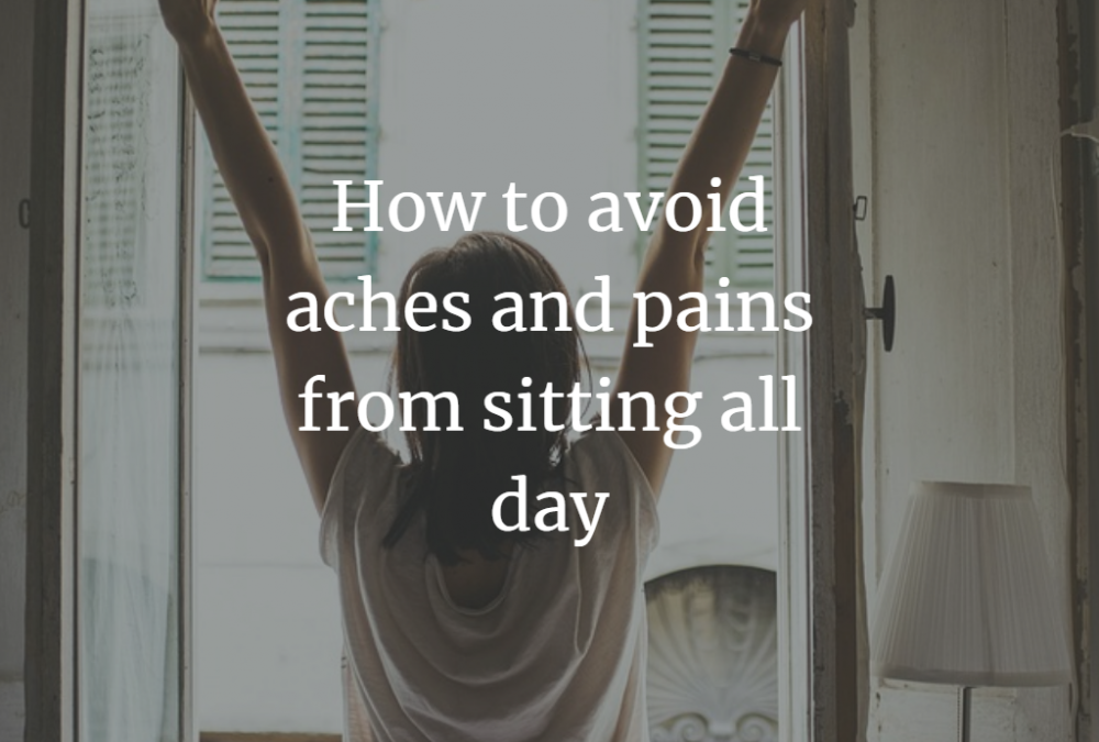 How to avoid aches and pains from sitting all day