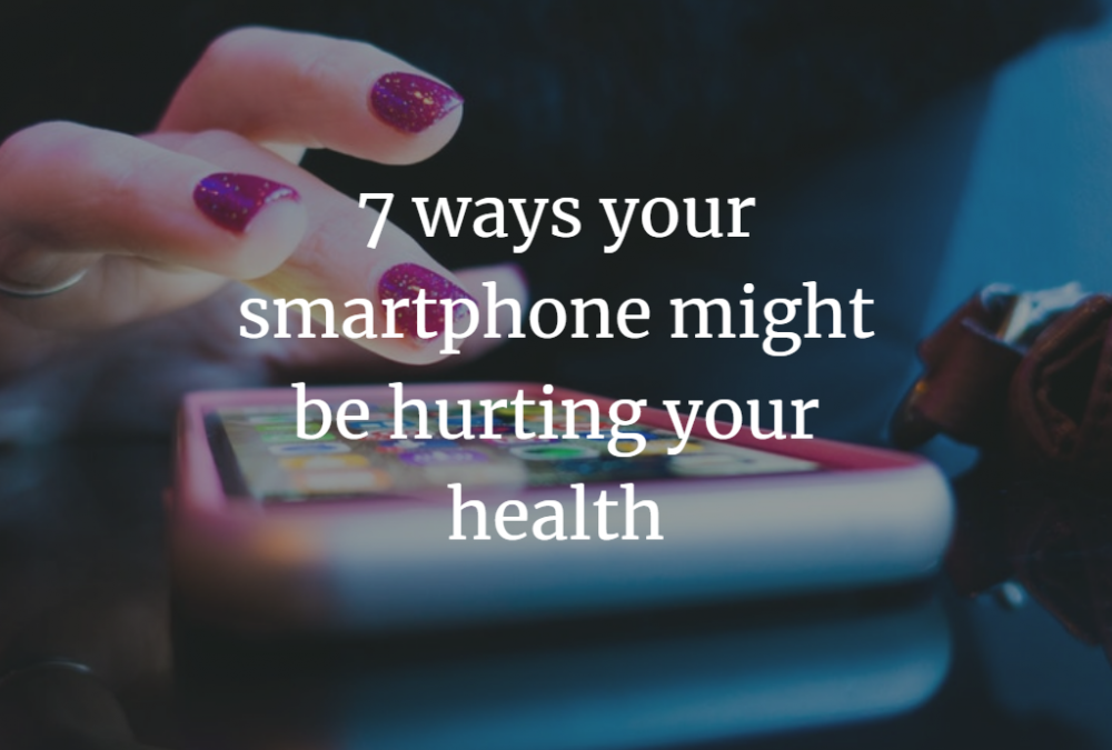 7 ways your smartphone might be hurting your health