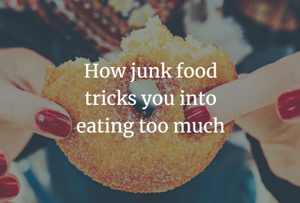 How junk food tricks you into eating too much