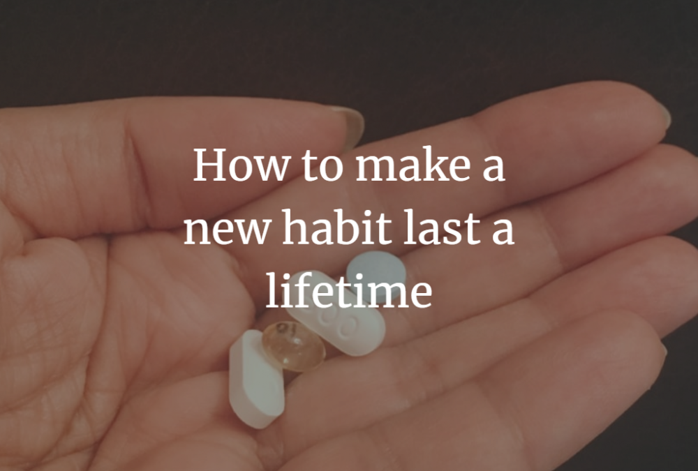How to make a new habit last a lifetime