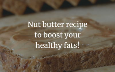 Nut butter recipe to boost your healthy fats!