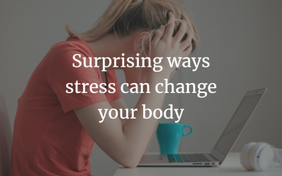Surprising ways stress can change your body