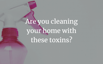 Are you cleaning your home with these toxins?
