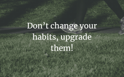 Don't change your habits, upgrade them!