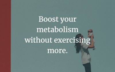 Boost your metabolism without exercising more.