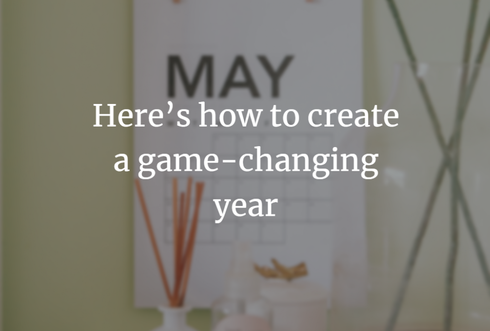 Here's how to create a game-changing year