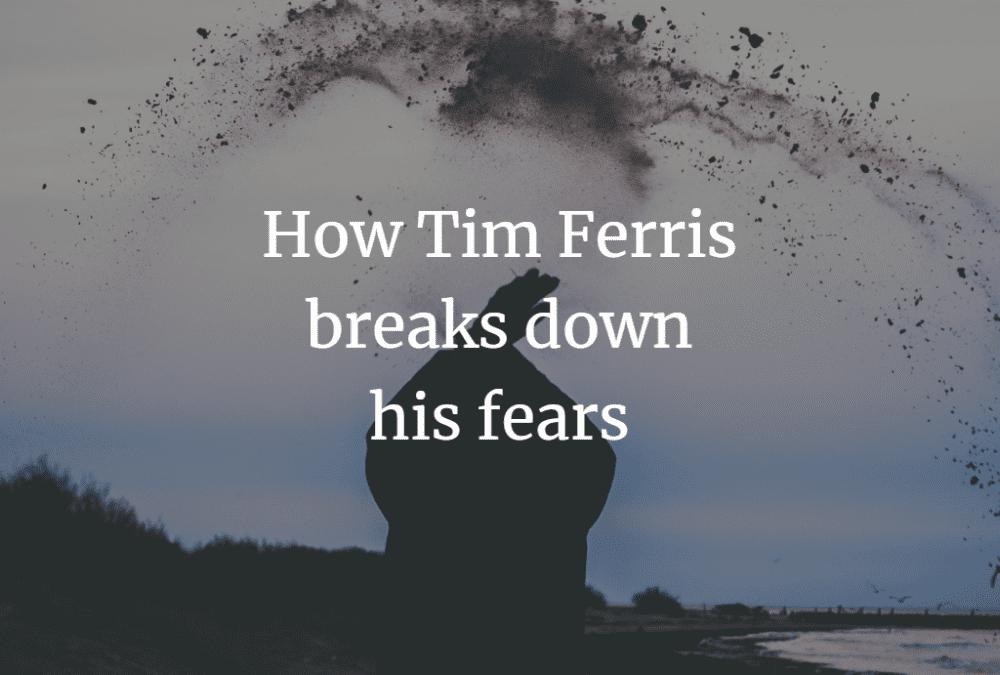 How Tim Ferris breaks down his fears