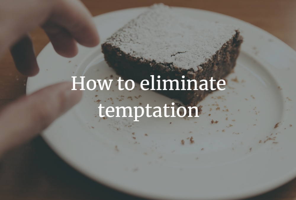 How to eliminate temptation…