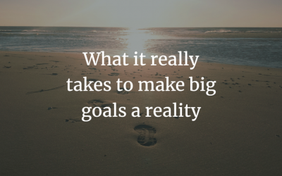 What it really takes to make big goals a reality