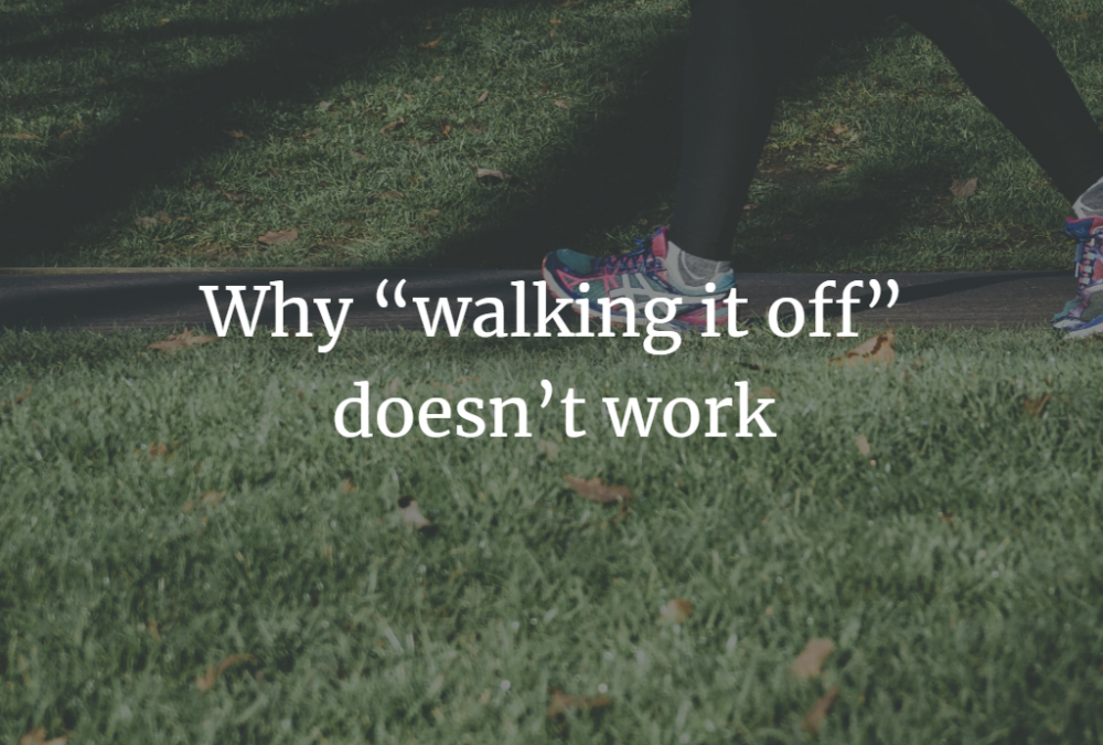 """Why """"walking it off"""" doesn't work"""