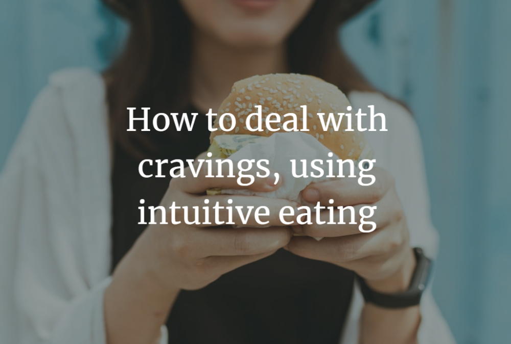 How to deal with cravings, using intuitive eating
