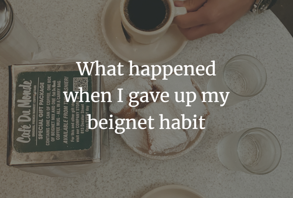 What happened when I gave up my beignet habit